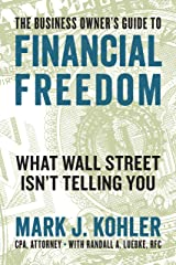 The Business Owner's Guide to Financial Freedom: What Wall Street Isn't Telling You Kindle Edition