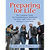 Preparing for Life: The Complete Handbook of the Transition to Adulthood for Students with Asperger's Syndrome and Autistic S