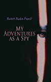 My Adventures as a Spy: True Account of a British Secret Agent (English Edition)