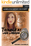 Trouble At Lake Lorraine (Book 1) (KerryAnne Dawson Mysteries)
