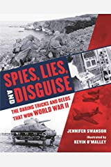 Spies, Lies, and Disguise: The Daring Tricks and Deeds That Won World War II Kindle Edition