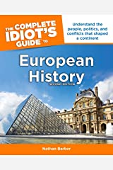 The Complete Idiot's Guide to European History, 2nd Edition: Understand the People, Politics, and Conflicts That Shaped a Continent
