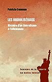 Les Ordolibéraux: Histoire d'un libéralisme à l'allemande (Penseurs de la liberté t. 6)