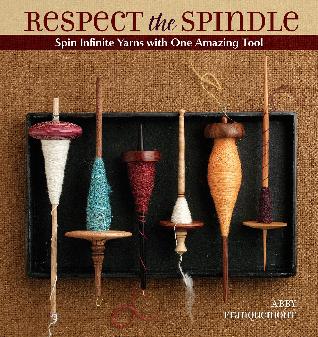 Respect the Spindle: Spin Infinite Yarns with One Amazing Tool ...