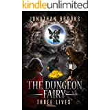 The Dungeon Fairy: Three Lives: A Dungeon Core Escapade (The Hapless Dungeon Fairy Book 3)
