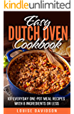 Easy Dutch Oven Cookbook : 101 Everyday One-Pot Meal Recipes with 8 Ingredients or Less