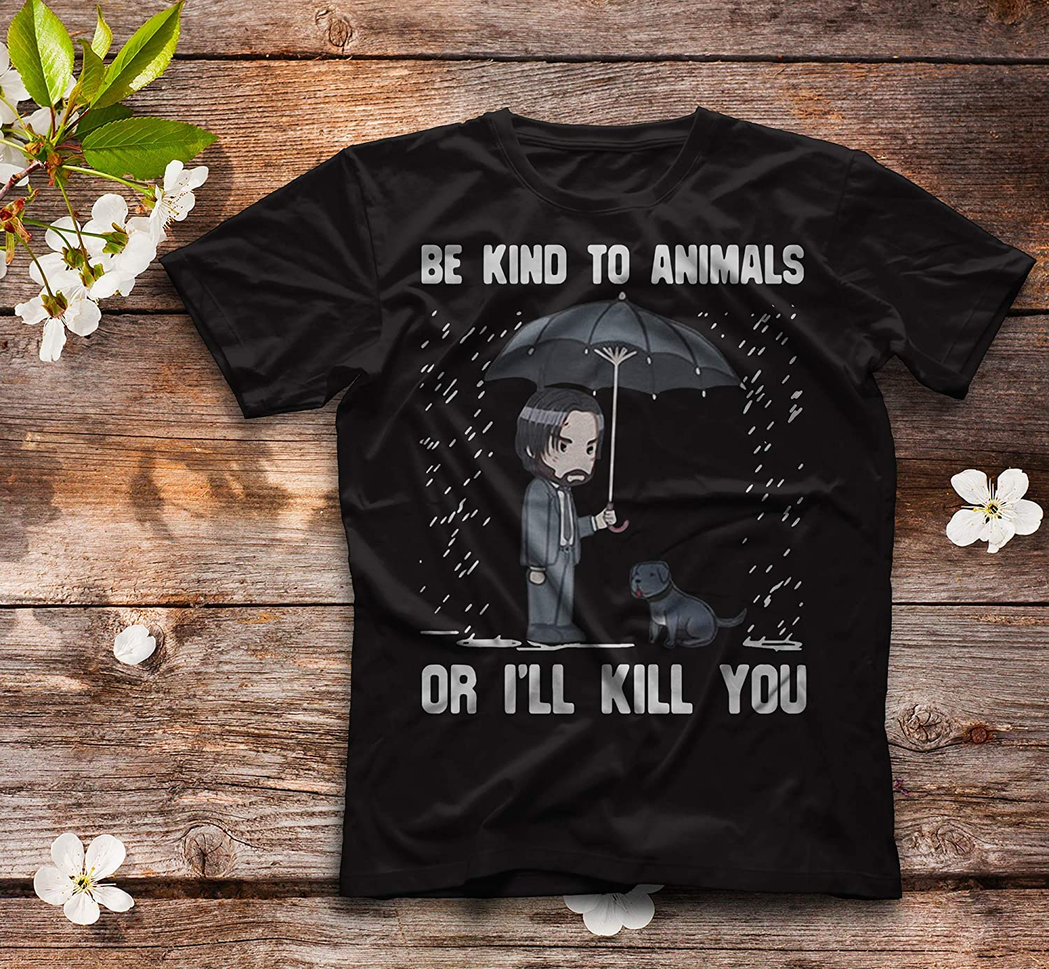 Be Kind To Animals Or Ill Kill You T-Shirt Funny Dog Shirt