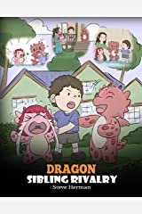 Dragon Sibling Rivalry: Help Your Dragons Get Along. A Cute Children Stories to Teach Kids About Sibling Relationships. (My Dragon Books Book 29) Kindle Edition