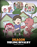 Dragon Sibling Rivalry: Help Your Dragons Get Along. A Cute Children Stories to Teach Kids About Sibling Relationships. (My Dragon Books Book 29)