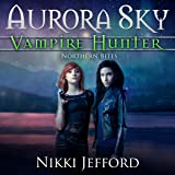Northern Bites: Aurora Sky: Vampire Hunter, Vol. 2