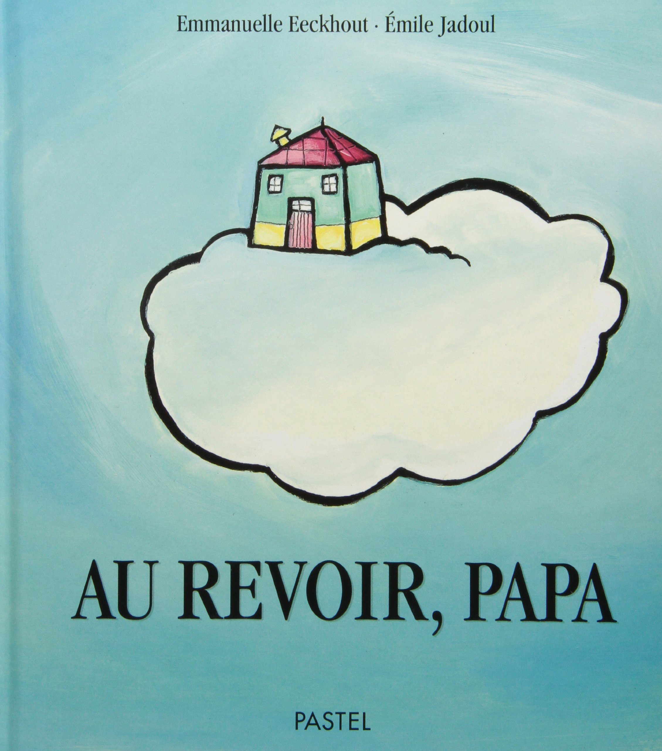 au revoir papa amazon fr emile jadoul emmanuelle eeckhout livres
