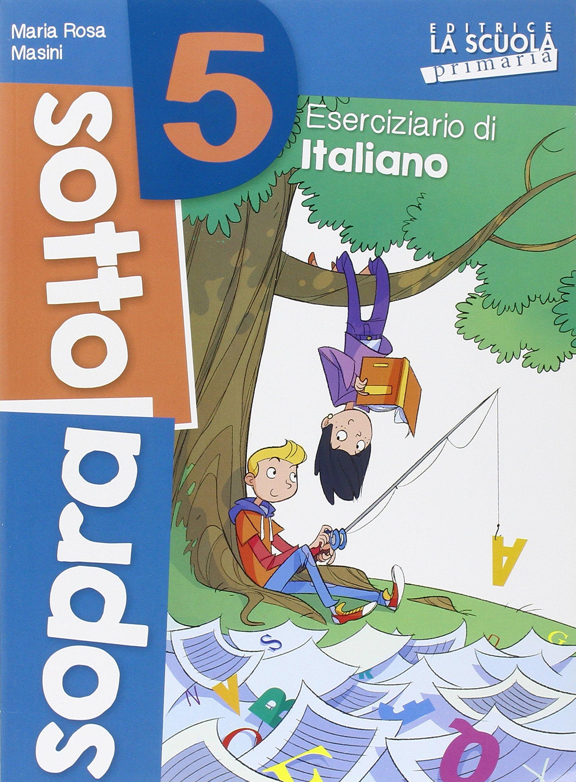 Sottosopra. Italiano e matematica. Per la Scuola elementare: 5 Copertina flessibile – 30 apr 2016 M. Rosa Masini Danila Rotta 8835045584