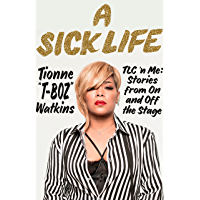 A Sick Life: TLC 'n Me: Stories from On and Off the Stage