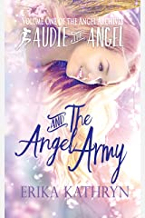 Audie the Angel and the Angel Army: VOLUME ONE (The Angel Archives Book 1) Kindle Edition