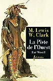 La Piste de l'Ouest: Far West tome 1 : Journal de la première traversée du continent nord-américain 1804-1806