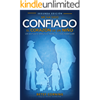 ME HA SIDO CONFIADO EL CORAZÓN  DE UN NIÑO (ENTRUSTED WITH A CHILD'S HEART): UN ESTUDIO BÍBLICO PARA LA VIDA FAMILIAR