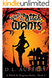 What A Witch Wants (A Witch In Progress Cozy Mystery Book 2)