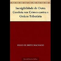 Inexigibilidade de Outra Conduta nos Crimes contra a Ordem Tributária