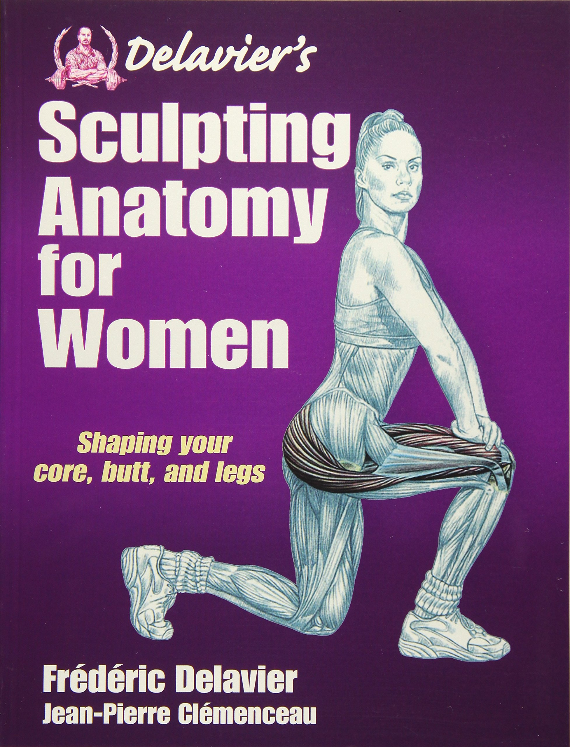 Delavier\'s Sculpting Anatomy for Women: Shaping Your Core, Butt, and ...