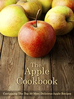 The Apple Cookbook: Containing The Top 50 Most Delicious Apple Recipes (Recipe Top 50\'s Book 49)