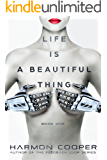 Life is a Beautiful Thing: (Book One) (Cyberpunk Science Fiction Series)