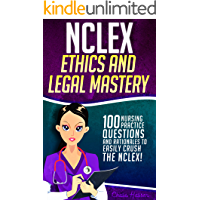 NCLEX Ethics & Legal Mastery: 100 Nursing Practice Questions & Rationales to EASILY CRUSH the NCLEX! (Fundamentals of Nursing Series Book 1)