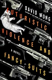 Futuristic Violence and Fancy Suits: A Novel (Zoey Ashe Book 1)
