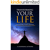 Transforming Your Life: 12 Incredible Stories Showing The Strength Of The Human Spirit