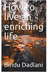 How to live an enriching life Kindle Edition
