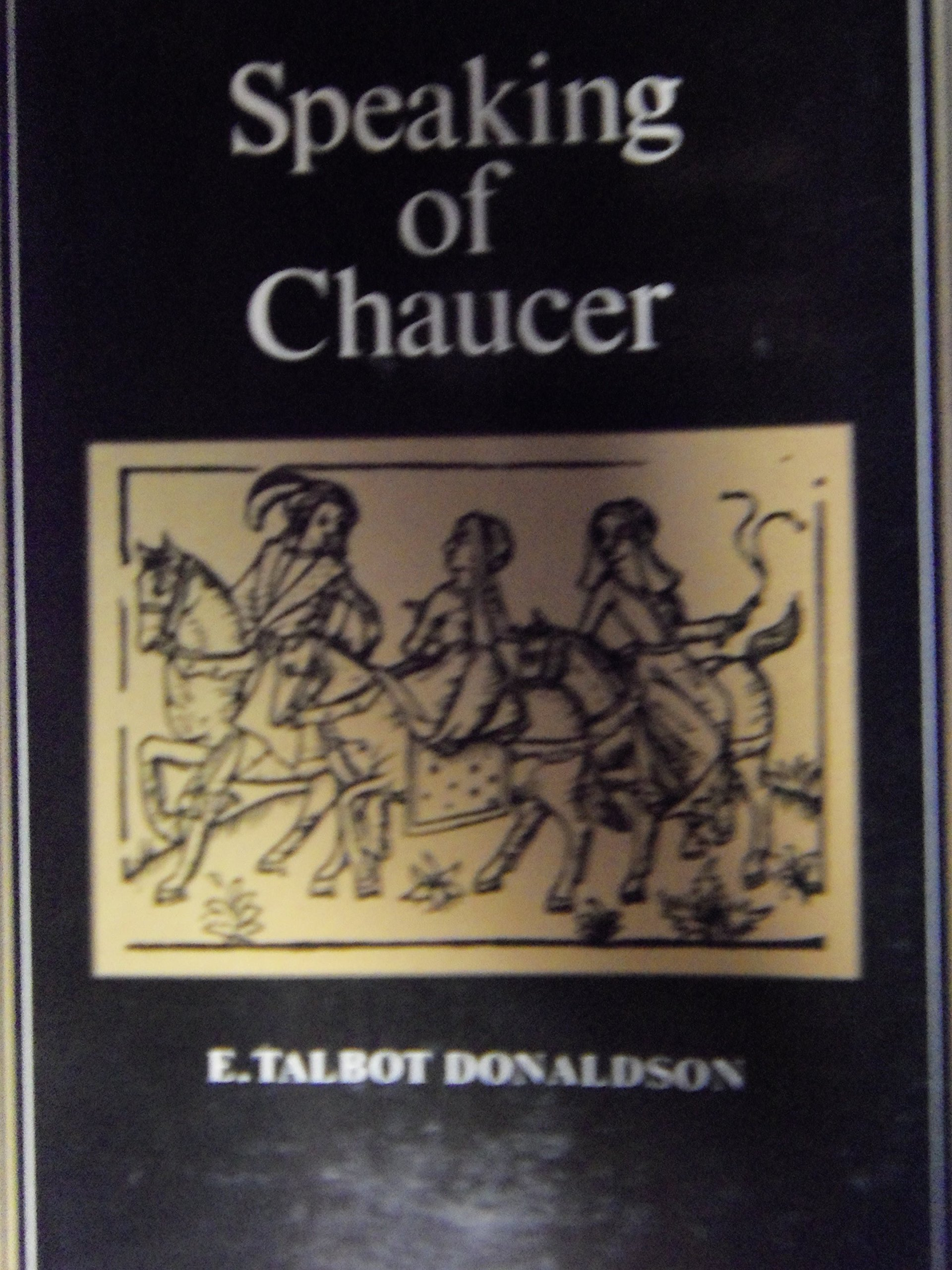 Speaking of Chaucer,, Donaldson, Ethelbert Talbot.