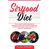 Sirtfood Diet: The Complete Guide for Beginners to Activate Your Skinny Gene and...