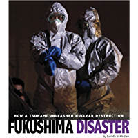 Fukushima Disaster: How a Tsunami Unleashed Nuclear Destruction (Captured Science History)