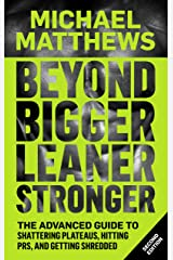 Beyond Bigger Leaner Stronger: The Advanced Guide to Shattering Plateaus, Hitting PRS and Getting Shredded (Muscle for Life Book 5) Kindle Edition