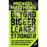 Beyond Bigger Leaner Stronger: The Advanced Guide to Shattering Plateaus, Hitting PRS and Getting Shredded (Muscle for Life B