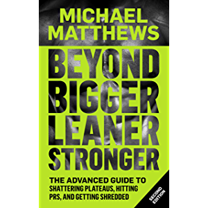 Beyond Bigger Leaner Stronger: The Advanced Guide to Shattering Plateaus, Hitting PRS and Getting Shredded (Muscle for…