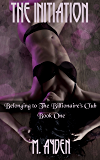 The Initiation (Belonging To The Billionaire's Club Book 1)
