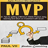Minimum Viable Product with Scrum: 21 Tips for Getting an MVP, Early Learning and Return on Investment with Scrum