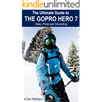 The Ultimate Guide to the GoPro Hero 7: Video, Photo and Storytelling