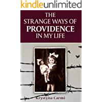 The Strange Ways of Providence In My Life: A WW2 Jewish Girl's Holocaust Survival True Story (World War II Survivor… book cover