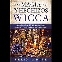 Magia y Hechizos Wicca : Magia blanca wicca de velas, hierbas y cristales para todo tipo de propósitos (Spanish Edition)