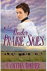 Under Prairie Skies: Prairie Sky Series, Book 2 Kindle Edition
