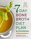 The 7-Day Bone Broth Diet Plan: Healing Bone Broth Recipes to Boost Health and Promote Weight Loss