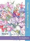 Flowers in Watercolour (Art Handbooks) (Step-by-Step Leisure Arts)