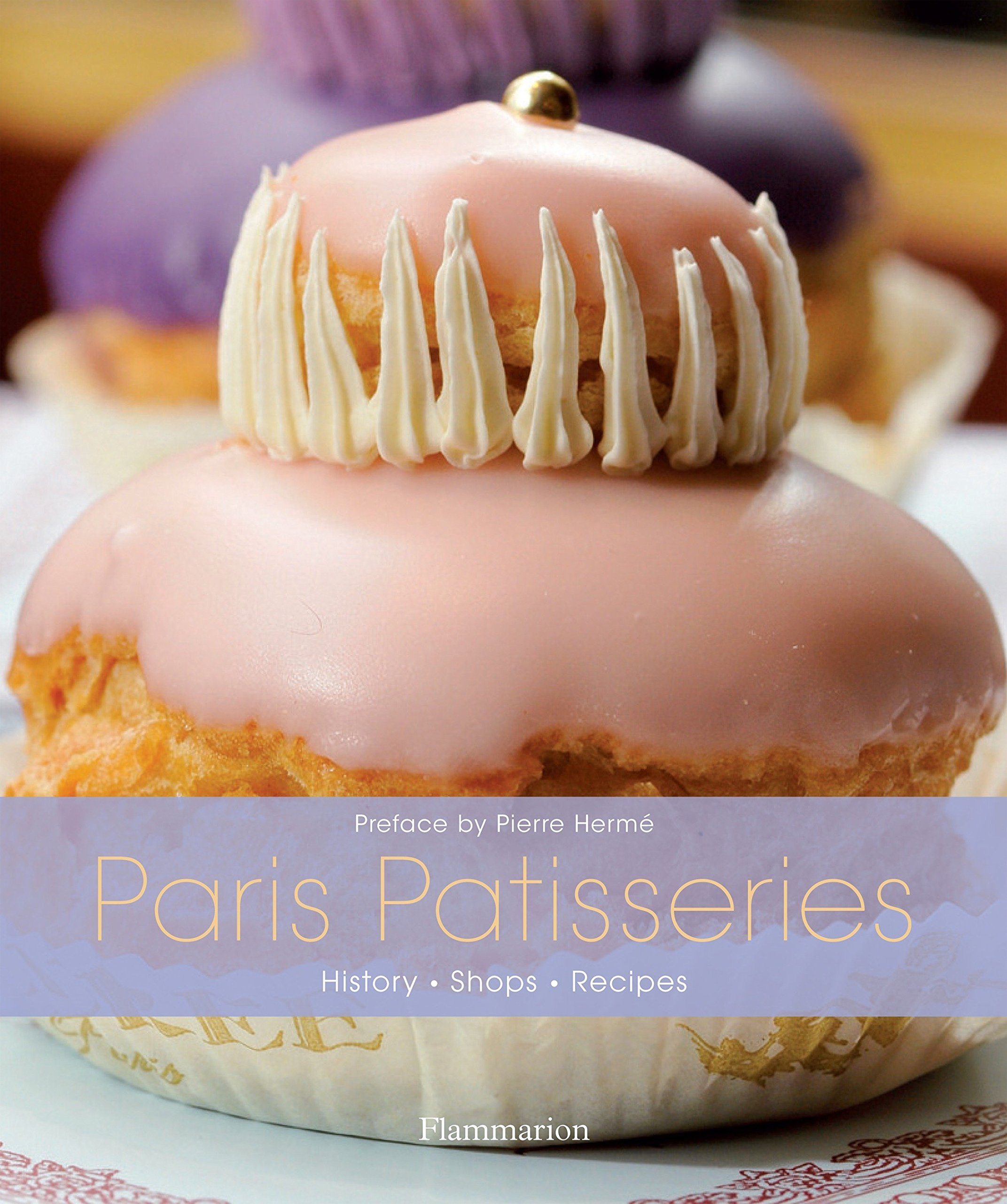 Paris Patisseries: History, Shops, Recipes by Flammarion-Pere Castor