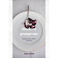 The Modern Preserver: Chutneys, Pickles, Jams and More