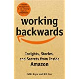 Working Backwards: and Other Insights, Stories, and Secrets from Inside Amazon