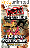 Not Our Daughter!: The true story of a daughter-in-law