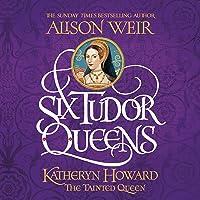 Six Tudor Queens: Katheryn Howard, the Tainted Queen: Six Tudor Queens, Book 5