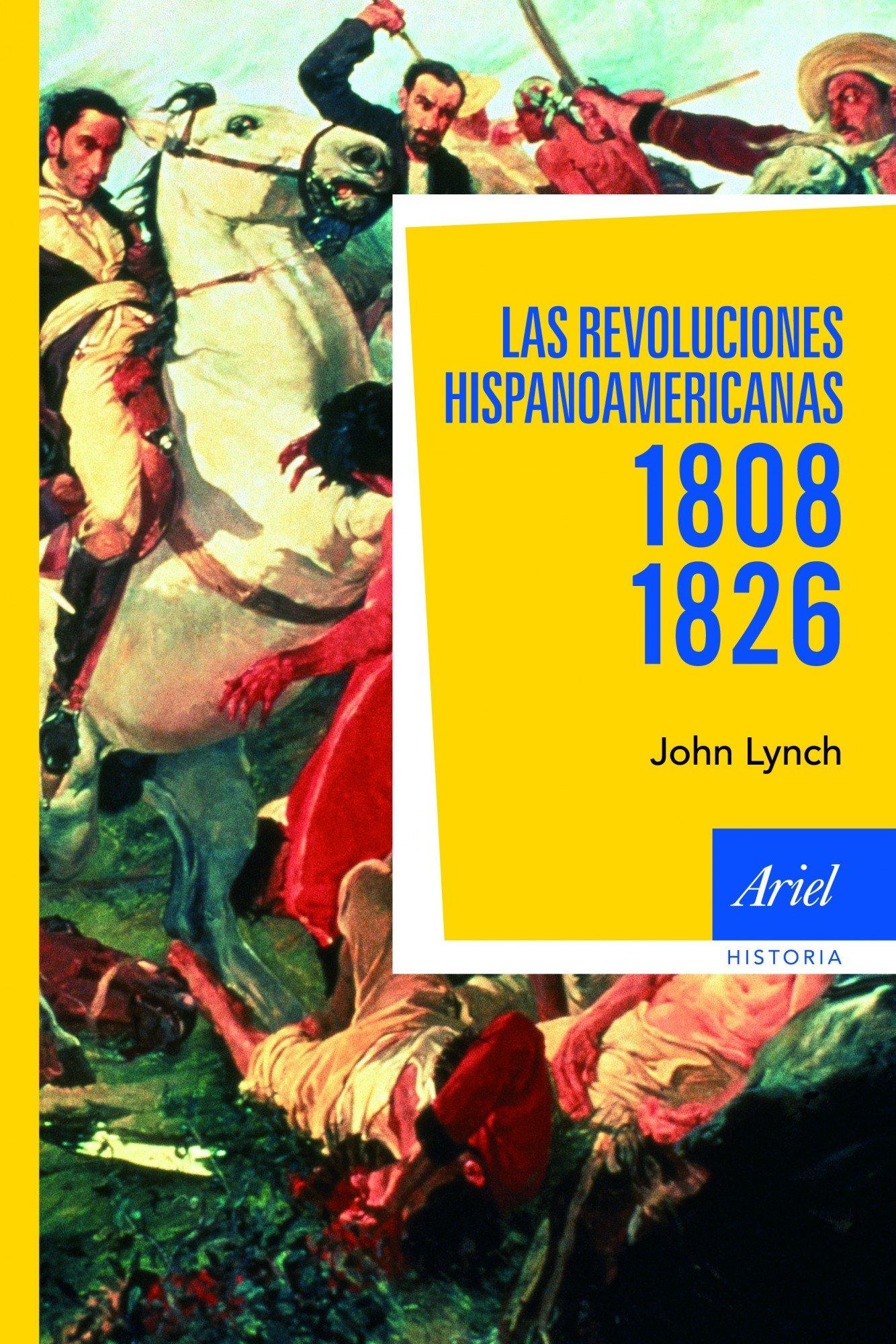 Las revoluciones hispanoamericanas 1808-1826 Ariel Historia: Amazon.es: Lynch, John, Alfaya, Javier, McShane, Barbara: Libros