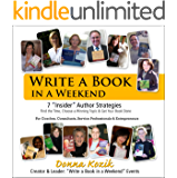 Write a Book in a Weekend: 7 'Insider' Strategies Find the Time, Choose a Winning Topic & Get Your Book Done! For Coaches, Consultants, Service Professionals & Entrepreneurs